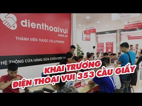 Khai trương cửa hàng Điện Thoại Vui 353 Cầu Giấy, phường Dịch Vọng, quận Cầu Giấy, HN