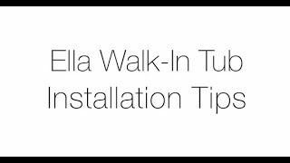 Ella Walk-In Tub Installation Tips Video