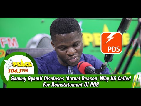 Sammy Gyamfi Discloses 'Actual Reason' Why US Called For Reinstatement Of PDS