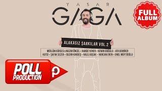 Yaşar Gaga - Alakasız Şarkılar Vol.2 Full Albüm Dinle - (Official Audio)