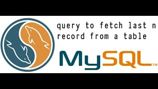 Sql Query : write a query to fetch last n record from a table?