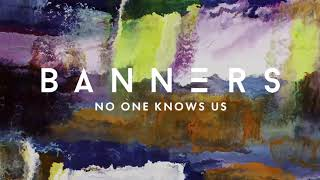 BANNERS   No One Knows Us (Official Audio)