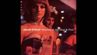 Arab Strap - Meanwhile, At The Bar, A Drunkard Muses