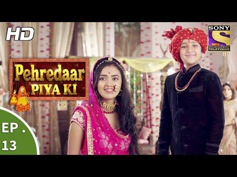 Pehredaar Piya Ki - पहरेदार पिया की - Ep 13 - 2nd August, 2017