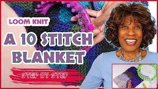Loom Knit A Ten Stitch Blanket - Step By Step - Wambui Made It