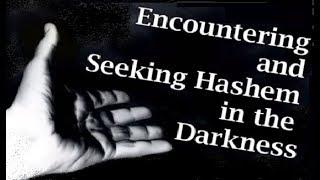 ENCOUNTERING & SEEKING GOD IN THE DARKNESS (one for Israel maoz Jews for Judaism Torah Shoah Shabbat