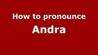 How to pronounce Andra (Spanish/Argentina) - PronounceNames.com