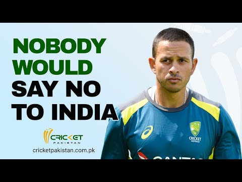 Easy to say no to Pakistan but not India: Usman Khawaja