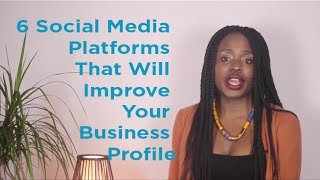 6 Social Media Platforms That Will Improve Your Business Profile