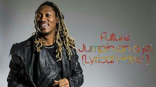 Future   Jumping On A Jet (Lyrics)