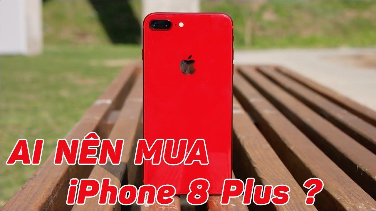 Ai thì nên mua iPhone 8 Plus???
