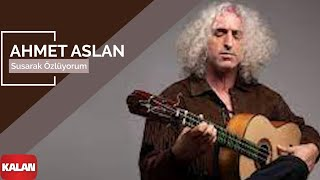 Ahmet Aslan - Susarak Özlüyorum [ Rüzgar ve Zaman © 2010 Kalan Müzik ]