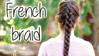 How To FRENCH BRAID For Beginners ★ DIY Step By Step Tutorial ★