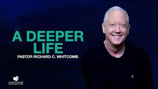 A Deeper Life | Pastor Whitcomb