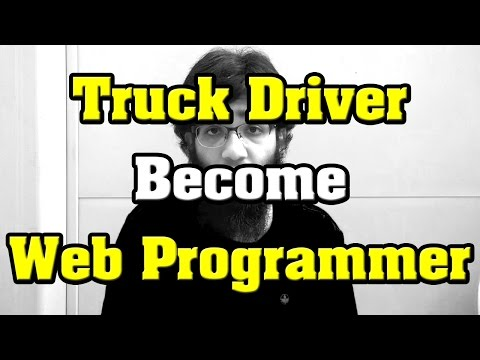 Question: Truck Driver Want to Be a Web Programmer