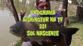Programa Fishingtur na tv 221 - Pesqueiro Sol Nascente