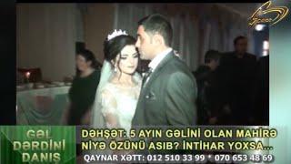 5 ayın gəlini Mahirə niyə özünü asıb? İntihar yoxsa?!