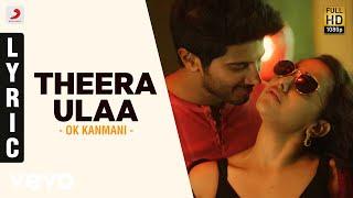 Theera Ulaa Lyric Video - A.R. Rahman - OK Kanmani
