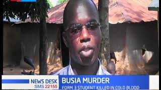 BUSIA MURDER: Form 3 student killed in cold blood, female friend raped and injured in the attack