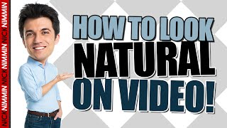 How To Look Natural On Video