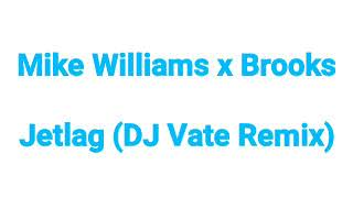 Mike Williams x Brooks - Jetlag (DJ Vate Remix) (Extended Mix)