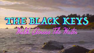 The Black Keys   Walk Across The Water (Lyrics) [Unofficial]
