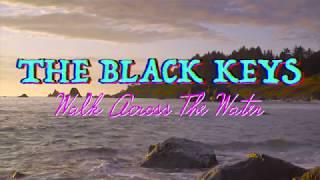The Black Keys   Walk Across The Water (Lyrics) [Unofficial]