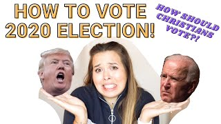HOW TO VOTE AS A CHRISTIAN IN THE 2020 ELECTION   how to decide who to vote for