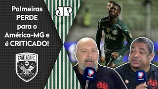'É uma vergonha: Esse Palmeiras não…'; derrota para o América-MG é detonada