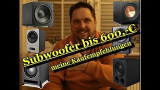 Subwoofer bis 600,-€  -  meine Kaufempfehlungen