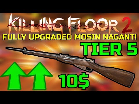 Killing Floor 2 | FULLY UPGRADED MOSIN NAGANT! - My New Favorite 10$ Weapon!
