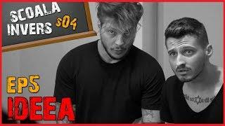 SCOALA INVERS (S04 / EP5 - IDEEA )