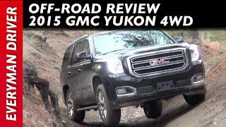 Off-Road: 2015 GMC Yukon 4WD on Everyman Driver