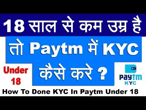 How to do KYC in Paytm, if your age under 18 | In Hindi