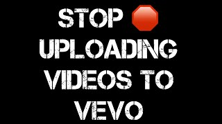 Stop Uploading Music Videos to Vevo!!!