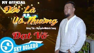 Đời Là Vô Thường - Đạt Võ | Sáng Tác : Nguyễn Khánh Sang ( MV OFFICIAL )