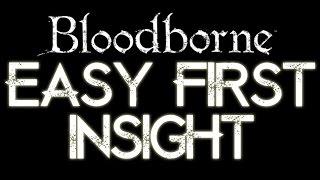 Bloodborne - EASY FIRST INSIGHT