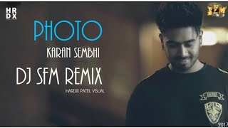 Photo | Karan Sehmbi | Dj SFM Remix | Hardix Patel Visuals