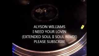 ALYSON WILLIAMS - I NEED YOUR LOVIN (EXTENDED SOUL II SOUL REMIX)