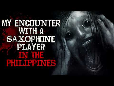 """""""My Encounter with the Saxophone Player in the Philippines"""" Creepypasta"""