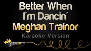 Meghan Trainor - Better When I'm Dancin' (Karaoke Version)