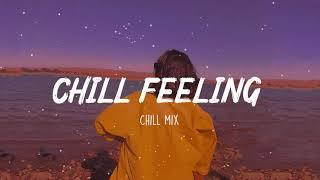 Chill Feeling ~ Good Tik Tok Songs ~ Song to make you feel better mood