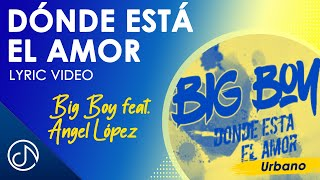 Video Dónde Está El Amor (Letra) de Big Boy feat. Angel Lopez