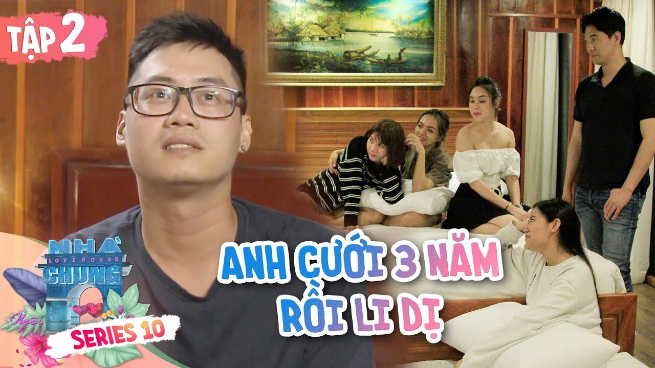 Ngôi Nhà Chung–Love House | Series 10–Tập 2: Hotboy ngửa bài li dị vợ để thử thách bạn gái tương lai