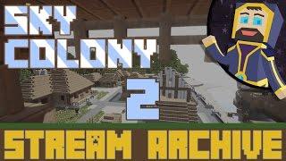 Sky Colony - Livestream Archive #2
