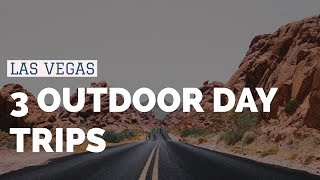 3 Outdoor Day Trips Close To Las Vegas