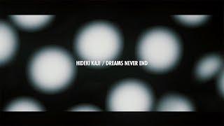 カジヒデキ | DREAMS NEVER END (Official Music Video)