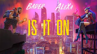 Bader AlShuaibi X AleXa - IS IT ON تحميل MP3