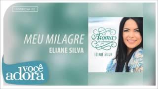 Eliane Silva - Meu Milagre (Aroma da Adoração) [Áudio Oficial]