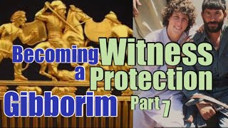 Becoming a GIBBORIM Part 7: Witness Protection